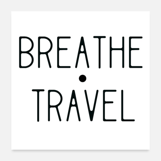 Travel Posters - Breathe & Travel - Posters white