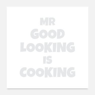 Look Good Mr good looking is cooking - Poster