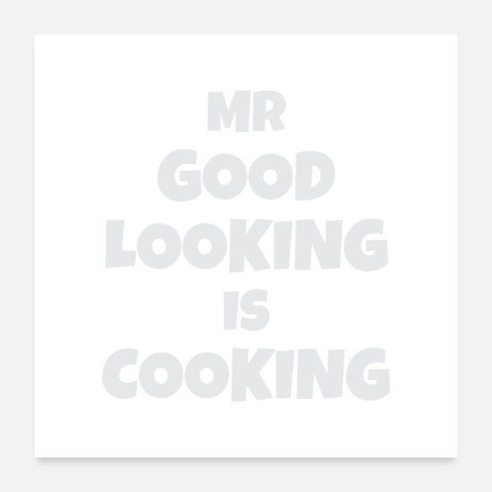 Good Posters - Mr good looking is cooking - Posters white