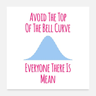 Avoid the Top of the Bell Curve Fun Quote - Poster
