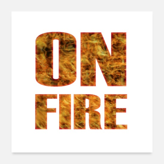 Heat Posters - ON Fire - Cool Quote on Fire - Posters white