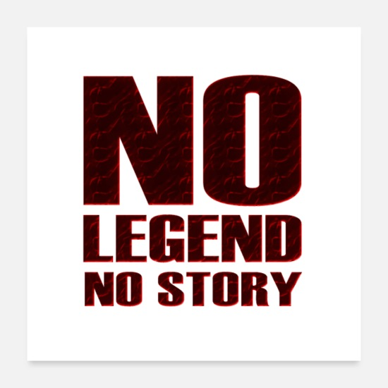 No Posters - No Legend No Story Quote - Posters white