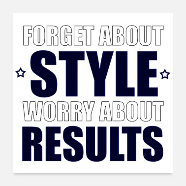 Amazing Sarcasm Forget About Style Worry About Results Cool Quote - Poster