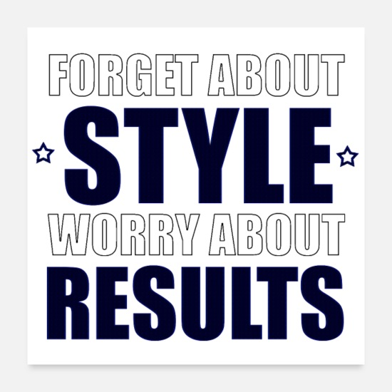 Cute Posters - Forget About Style Worry About Results Cool Quote - Posters white