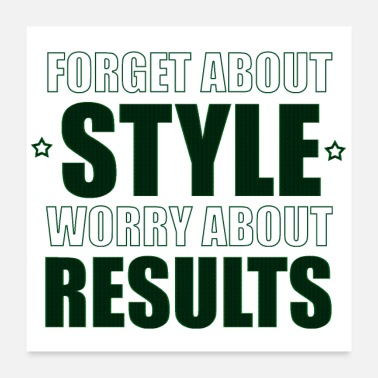 Forget About Style Worry About Results Cool Quote - Poster