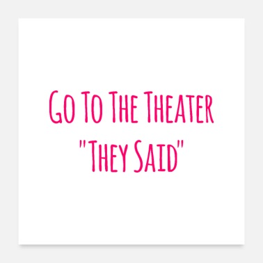 Performance Go To the Theater They Said Music School Quote - Poster