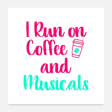 Performance I Run on Coffee and Musicals Music Arts Quote - Poster