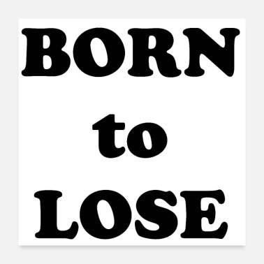 Loser BORN TO LOSE - Poster