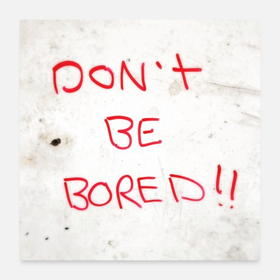 Streets Posters - don't be bored!! - Posters white
