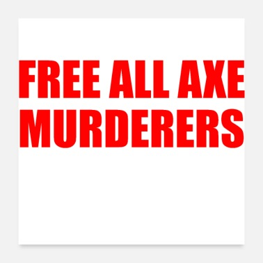 Free Speech FREE ALL AXE MURDERERS - Poster
