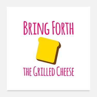 Sandwich Bring Forth the Grilled Cheese Pun Quote - Poster