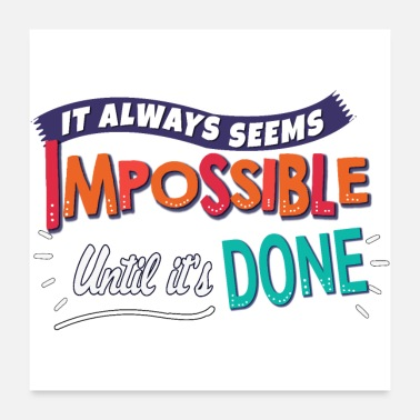 Impossible It always seems impossible until it s done - Poster