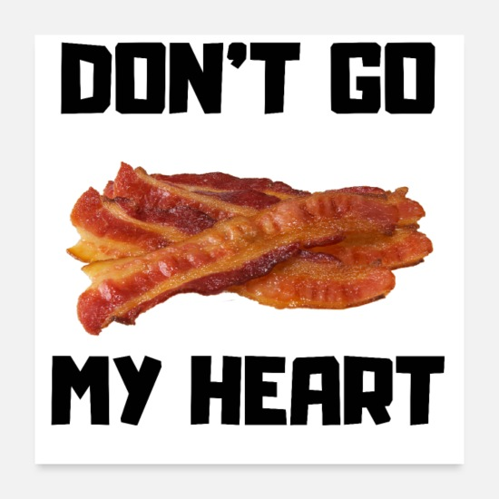 Heart Posters - Don't go BACON my heart - Posters white