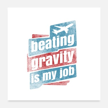 Airplane Beating Gravity Is My Job Gift - Poster