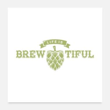 Beer Life Is Brewtiful Gift - Poster
