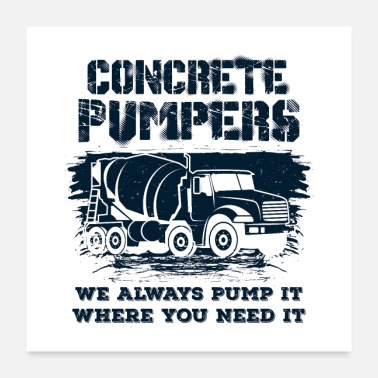 Mason Concrete Pumpers We Always Pump It II Gift - Poster