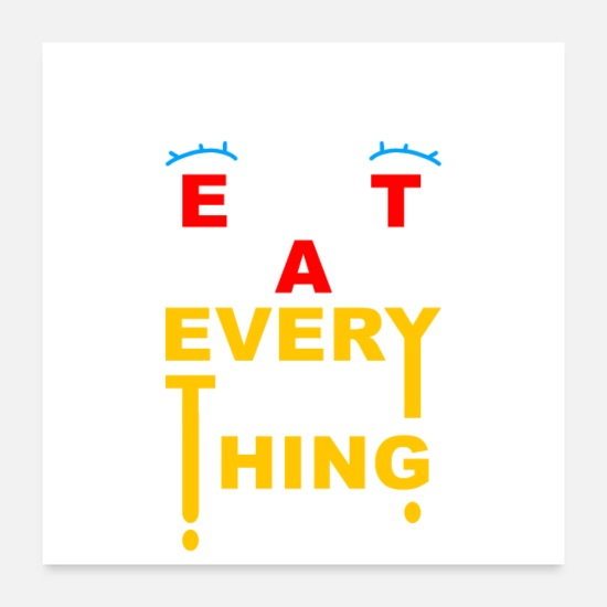 Thing Posters - eat every thing - Posters white