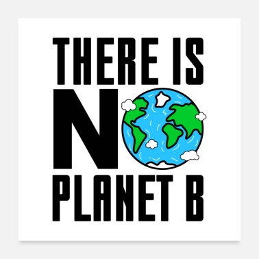 Climate Change There Is No Planet B Gift - Poster