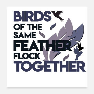 Flock Of Birds Birds of the same feather flock together - Poster