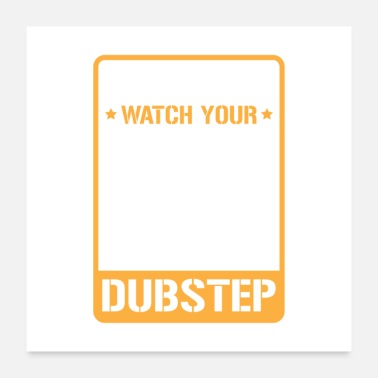 Dub Caution Watch Your Dubstep Gift - Poster