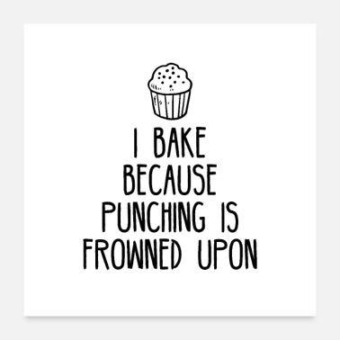 Baker I bake because punching is frowned upon - Poster