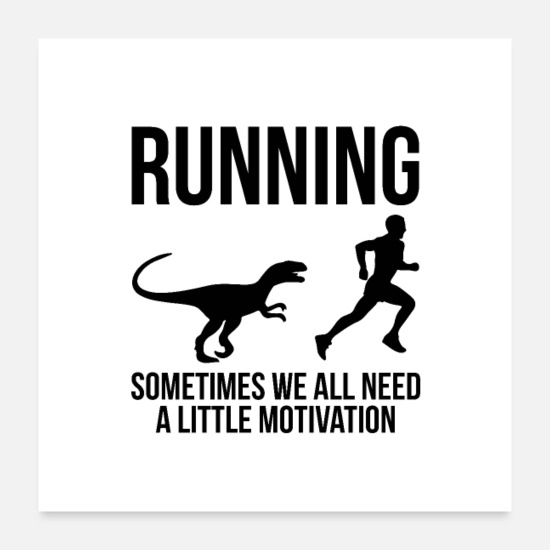 Running Posters - Running, Sometimes we all need a little motivation - Posters white