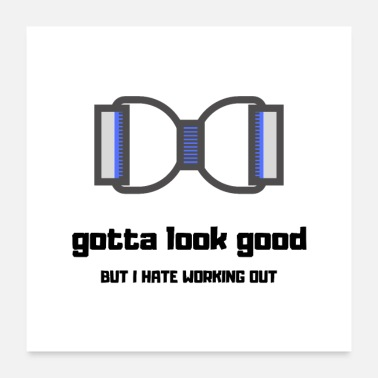 Look Good gotta look good but I hate working out - Poster