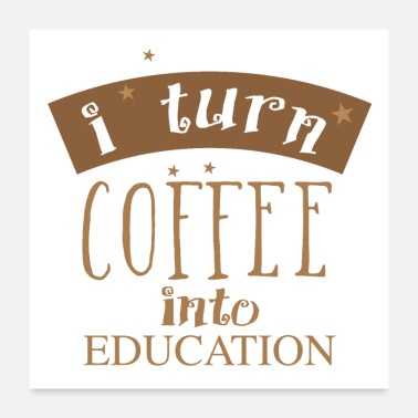 Turn I turn coffee into education - Poster