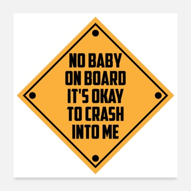 Baby On Board No Baby On board Its Okay to crash into me - Poster
