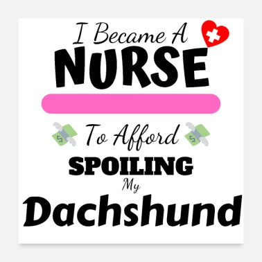 Dachshund I Became A Nurse To Afford Spoiling My Dachshund - Poster