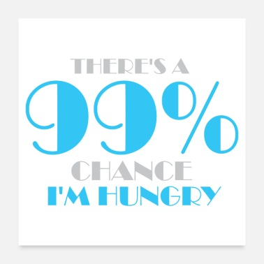 Hungry There's A 99% Chance I'm Hungry - Poster