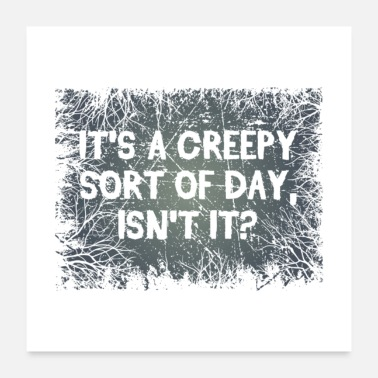 Trick It's A Creepy Sort Of Day Isn't It - Poster