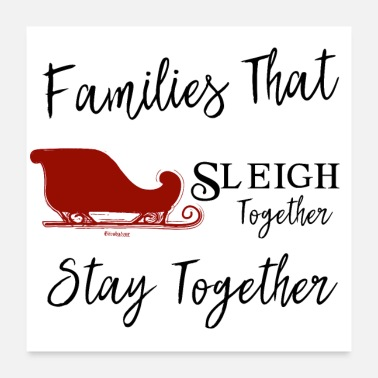 Together Families That Sleigh Together Stay Together - Poster