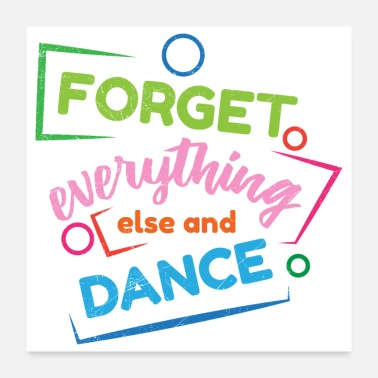 Dance School Dancer Forget everything else and dance Gift Idea - Poster