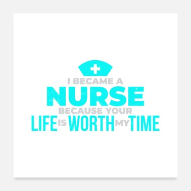 Son Nurse I became a nurse because your life is worth - Poster