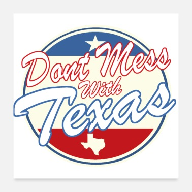 Dont Mess With Dont Mess WIth Texas Badge - Poster