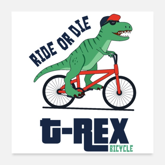 Ride Bike Posters - Ride or Die T-REX - Posters white