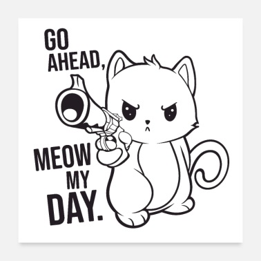 Dont Mess With Dirty Kitty Meow My Day - Poster