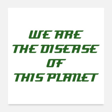 Disease WE ARE THE DISEASE OF THIS PLANET - Poster