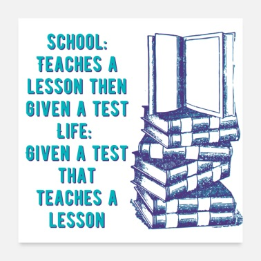 Schoolteacher School Teaches a lesson then given a test, Life - - Poster