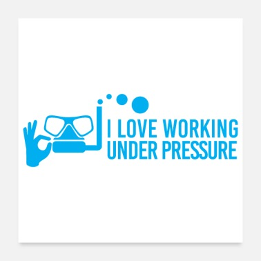 Scuba Diving I love working under pressure Diver Gift - Poster