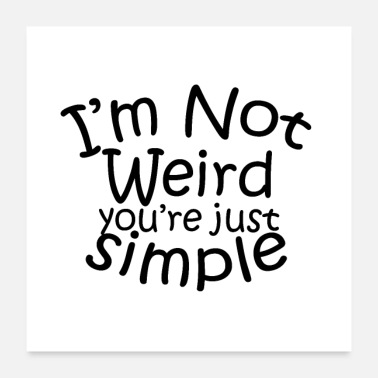 Funny im not weird you re just simple funny sayings - Poster