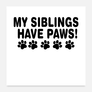 Siblings My Siblings Have Paws - Poster
