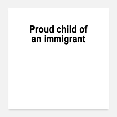 Immigration Proud Child Of An Immigrant - Poster
