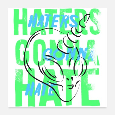Ufo Alien Unicorn. Haters Gonna Hate Funny Quote - Poster
