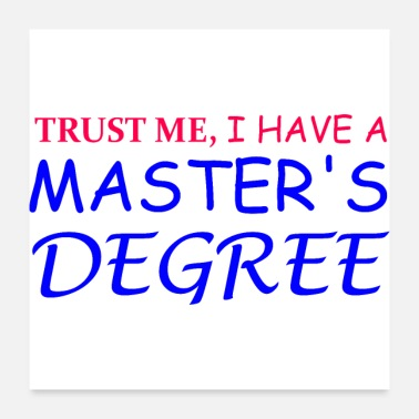 Degree Trust me I have a master's degree - Poster
