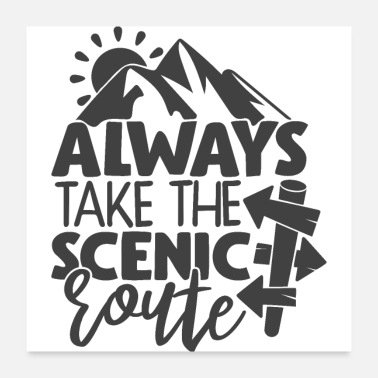 Travel Route Always Take The Scenic Route Hiking Adventure - Poster