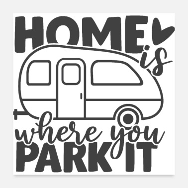 Funny Camping Home Is Where You Park It Funny Camping Quote - Poster