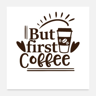 First Coffee Coffee First - Poster