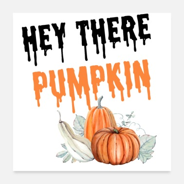 Hey Hey there pumpkin - Poster
